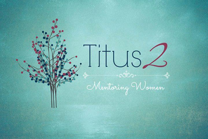 Titus 2 - Women's Mentoring