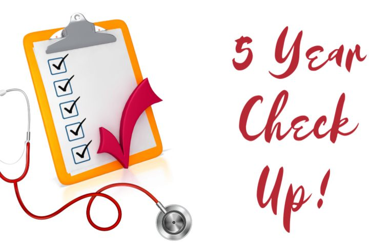 The 5 year check up